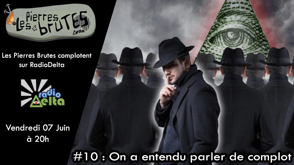 Les Pierres Brutes #10 – 7 juin 2019 – « On a entendu parler de complot ! »