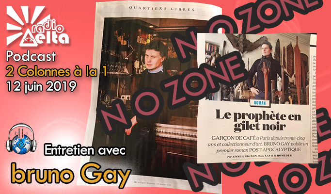 2 Colonnes à la 1 – 62 – 12 juin 2019 – Podcast de l'émission « Initiation post-apocalyptique avec Bruno Gay »