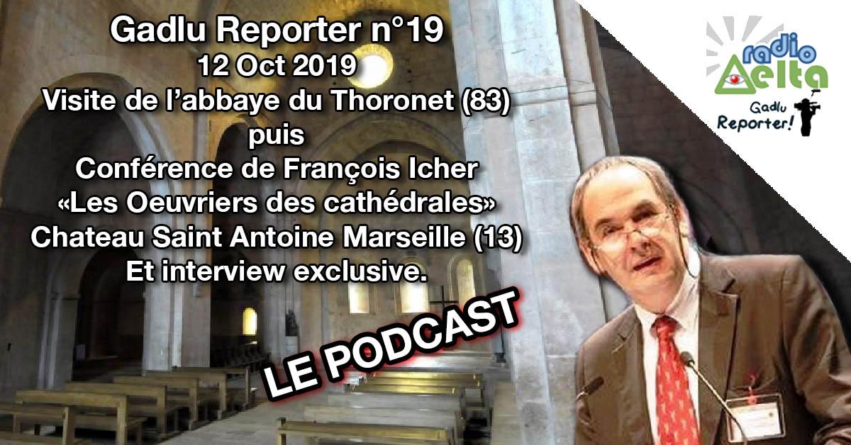 Gadlu Reporter n°18 – 12 Oct 2019 – Visite de l'Abbaye du Thoronet & conférence de François Icher à Marseille : « Les Œuvriers des cathédrales »