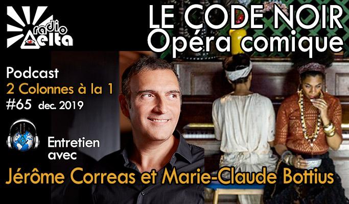 2 Colonnes à la 1 – 65 – « Le code noir » Opéra comique – rencontre avec Marie-Claude Bottius et Jérôme Correas