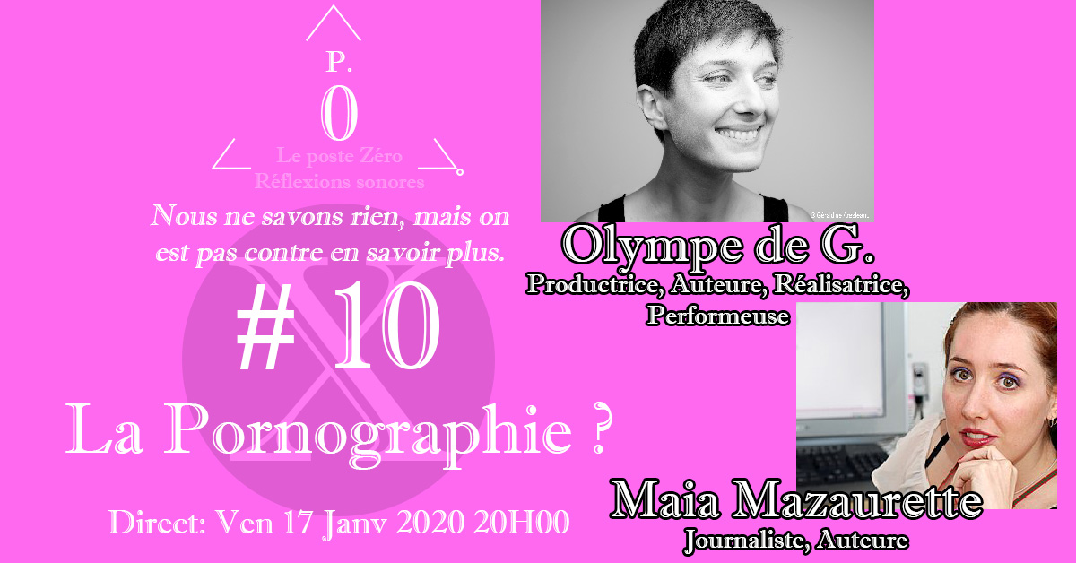Le poste Zéro #10 : La pornographie ? Avec Olympe de G et Maia Mazaurette