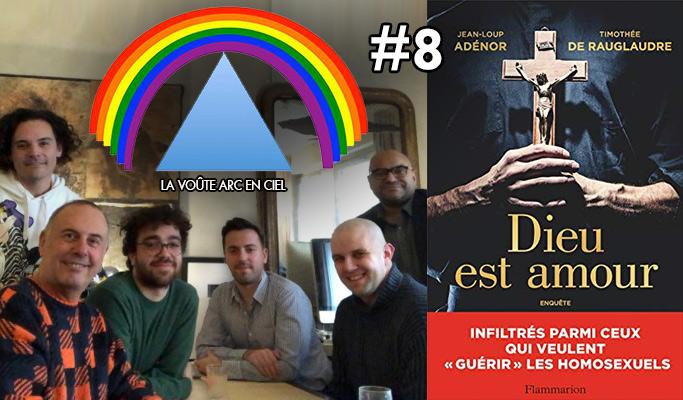 La Voûte Arc-en-ciel #8 – 7 janv. 2019 – 20h – « Jean-Loup Adénor et Timothée de Rauglaudre – «guérir» les homosexuels ??? »