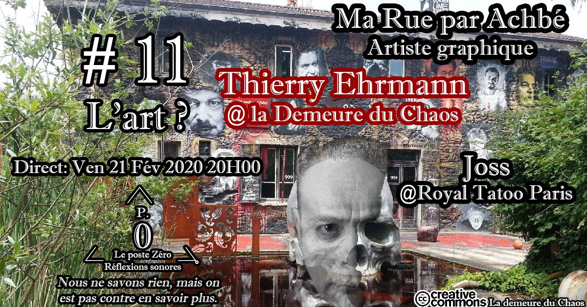 C'est quoi L'art ? Avec Thierry Ehrmann @la Demeure du Chaos- Ma Rue par Achbé – Joss @Royal Tattoo Paris. Le poste Zéro #11