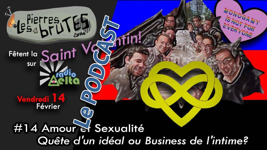 Les Pierres Brutes #14 – 14 février 2020 – Spécial St Valentin « Amour et sexualité, quête d'idéal ou business de l'intime ? » – Podcast