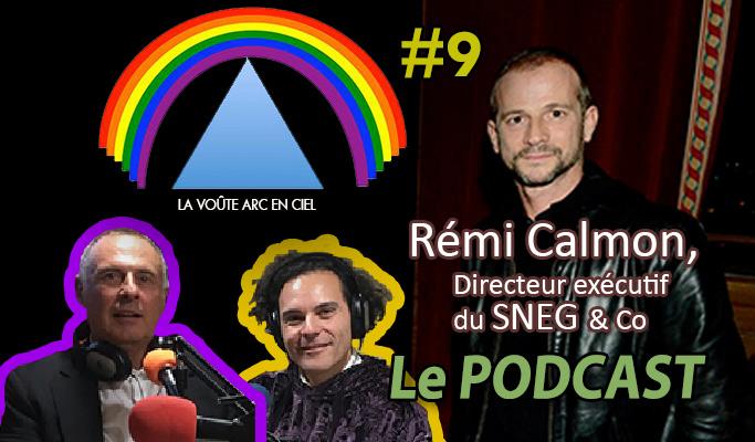 La Voûte Arc-en-ciel #9 – 11 févr. 2019 – 20h – « Rémi Calmon, Directeur exécutif du SNEG & Co » – Podcast