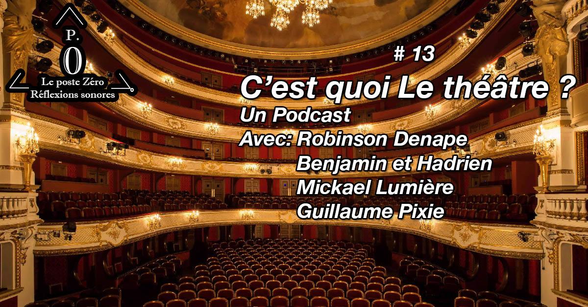 [le PODCAST] LE THEATRE ? C'est quoi ?Mickael Lumière, Guillaume Pixie, Benjamin et Hadrien (Le poste Zéro #13)
