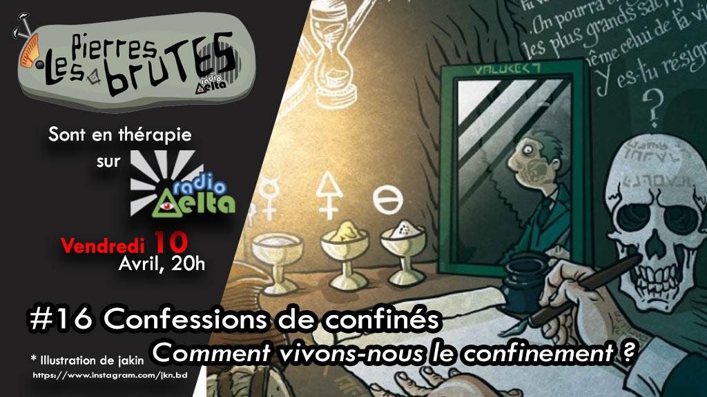 Les Pierres Brutes #16 –  « Confessions de confinés » – 10 avril 2020