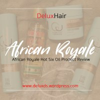 DeluxHair - African Royale Hot Six Oil Product Review