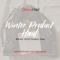 DeluxHair - Winter Product Haul for 2019