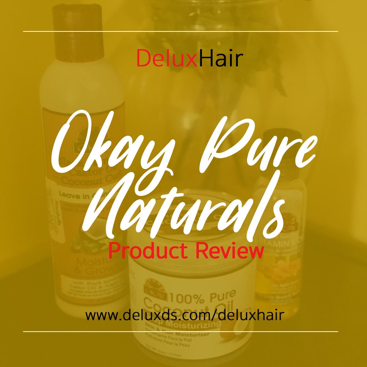 DeluxHair - Okay Pure Naturals Product Review