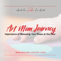 #DEArtMom - The Importance of Removing Your Shoes at the Door