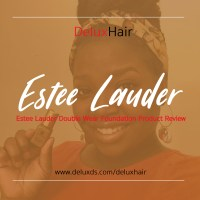 DeluxHair - Estee Lauder Double Wear Stay-in-Place Foundation Product Review