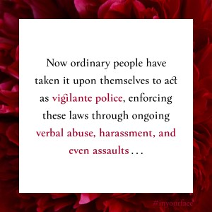 "Excerpt from In Your Face by Natasha Bakht. It reads: ""Now ordinary people have taken it upon themselves to act as vigilante police, enforcing these laws through ongoing verbal abuse, harassment, and even assaults . . ."""
