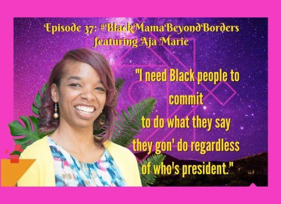 Dem Black Mamas Episode 37Aja Marie Black Mama Beyond Borders
