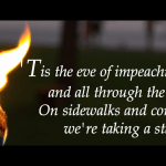 'Tis the eve of impeachment, and all through the land, on sidewalks and corners, we're taking a stand.