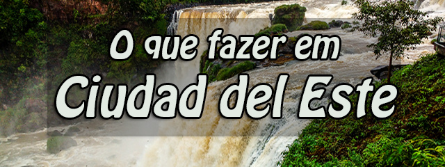 O-que-fazer-em-Ciudad-del-Este-Paraguai
