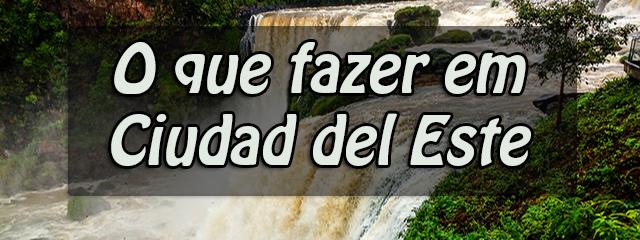 O-que-fazer-em-Ciudad-del-Este-Paraguay