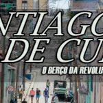 Conheça Santiago de Cuba, o berço da Revolução Cubana.
