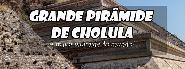 pirâmide-de-Cholula.maiordomundo_CAPA