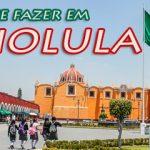 O que fazer em Cholula – Cidade da maior Pirâmide do Mundo.