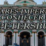 10 lugares imperdíveis para conhecer em São Petersburgo.