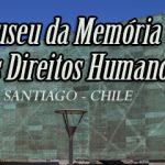 Museu da Memória e dos Direitos Humanos – Santiago – Chile