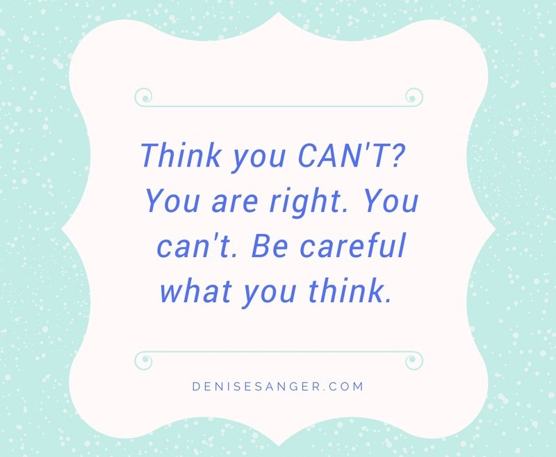Think You Can't?  You Are Right. Positive Mindset is Key!