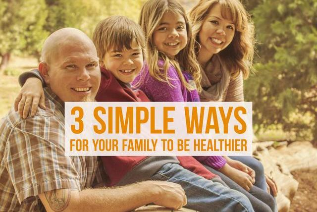 Three Simple Ways For Your Family To Be Healthier