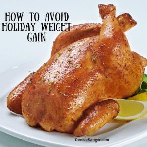 how-to-avoid-holiday-weight-gain denisesanger.com
