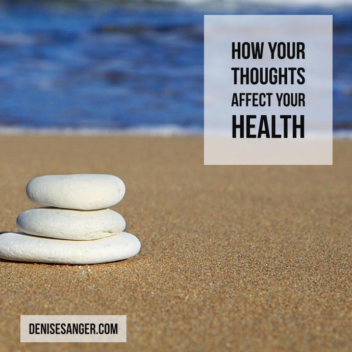 how your thoughts affect your health denisesanger.com