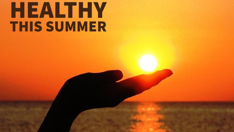 Tips For Staying Healthy This Summer