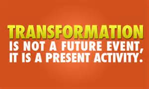 transformation-is-not-a-future-event-it-is-a-present-activity
