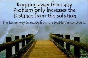 don't run away from problems, solve them