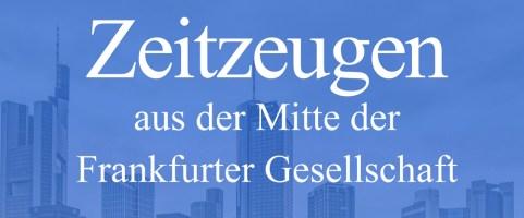 """Sonntag, 8.9.2019, 18:00 Uhr – """"Zeitzeugen aus der Mitte der Frankfurter Gesellschaft"""""""