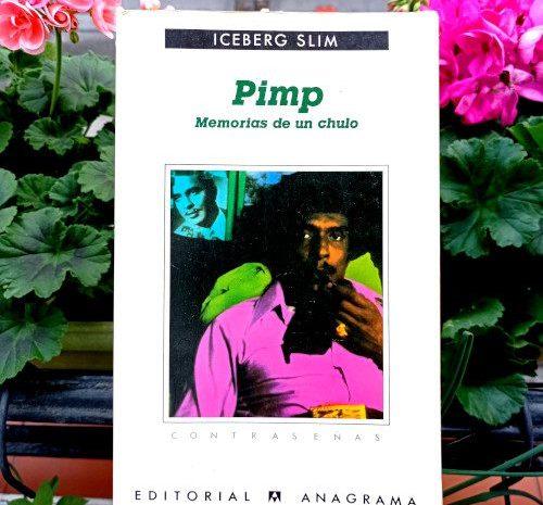 Pimp: memorias de un chulo / Iceberg Slim