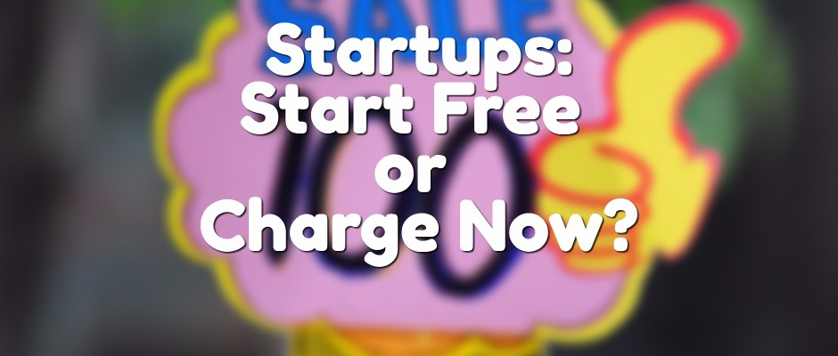 Startup Pricing – Start Free or Charge?