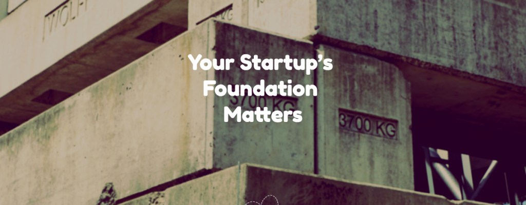 Your Startup's Foundation Matters, Here's Why and How You can Build A Great Team