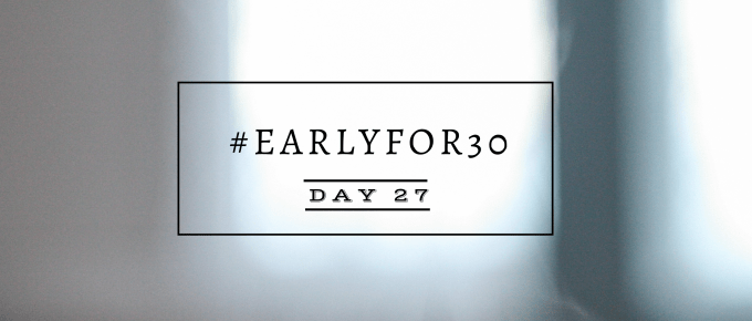 Day 27 Early for 30 Days Challenge