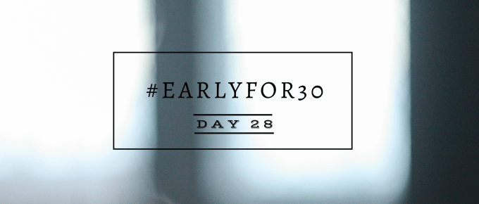 Day 28 Early for 30 Days Challenge
