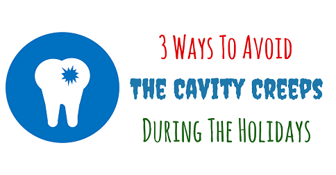 3 Ways to Avoid the Cavity Creeps During the Holidays