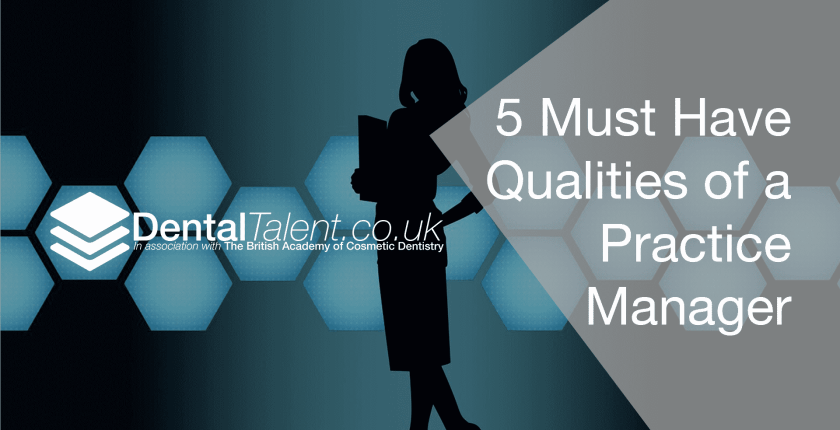 Must Have Qualities of a Practice Manager, Dental Talent – 5 Must Have  Qualities of a Practice  Manager, Dental Talent