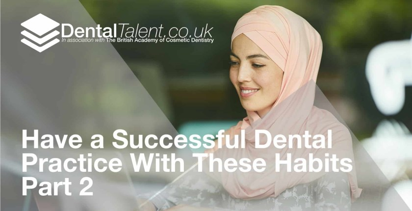 Have a Successful Dental Practice With These Habits - Part 2, Dental Talent – Have a Successful Dental Practice With These Habits – Part 2, Dental Talent