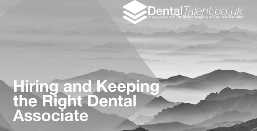 Hiring and Keeping the Right Dental Associate, Dental Talent – Hiring and Keeping the Right Dental Associate, Dental Talent