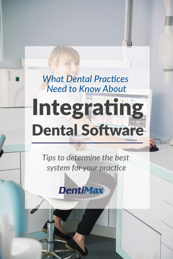 What Dental Practices Need to Know About Integrating Dental Software