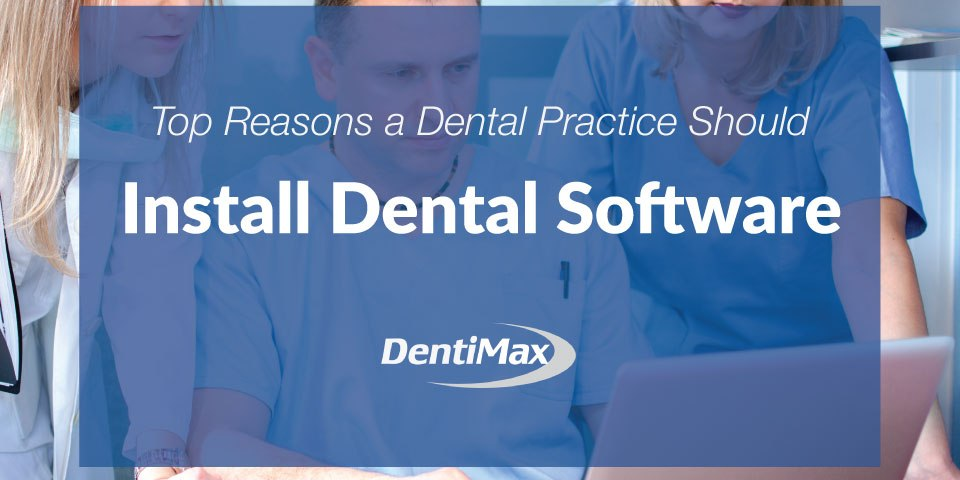 Reasons why a dental practice should install dental software