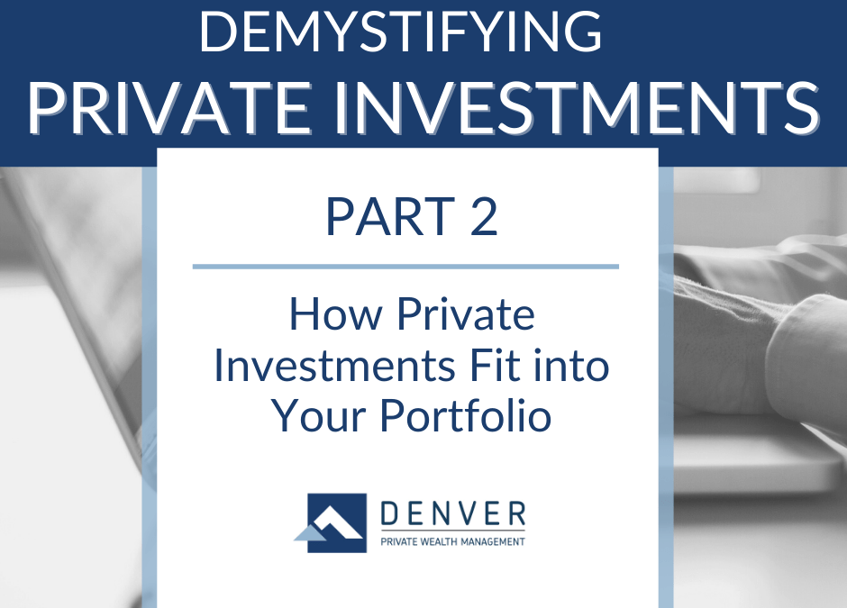 How Private Investments Fit into Your Portfolio