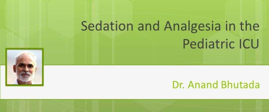 SEDATION and ANALGESIA in the Pediatric ICU