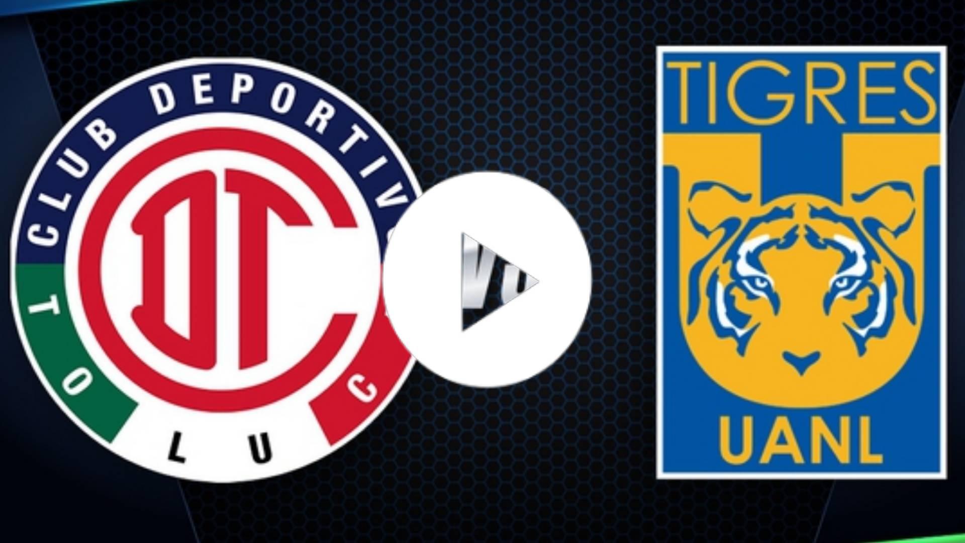 LIGA MX EN VIVO: Tigres UANL vs Toluca EN VIVO ONLINE, Hora Y Donde Ver   Liga MX 2020 EN VIVO