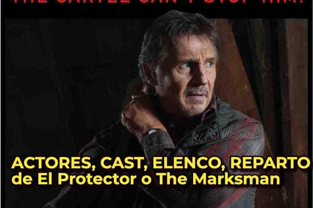 ACTORES, CAST, ELENCO, REPARTO de El Protector o The Marksman