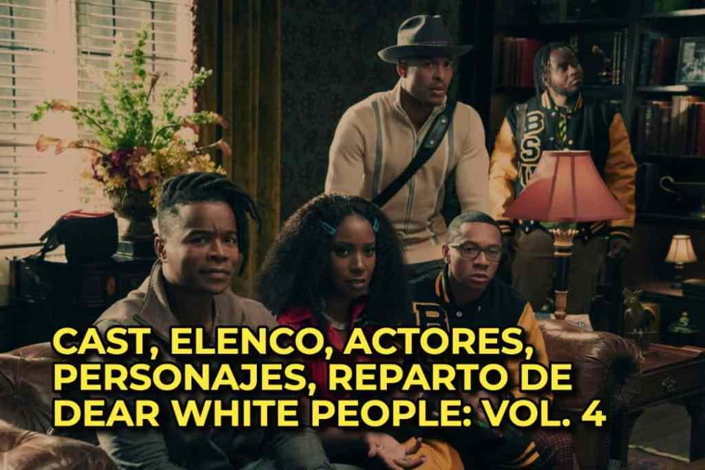 CAST, ELENCO, ACTORES, PERSONAJES, REPARTO DE  DEAR WHITE PEOPLE: VOL. 4
